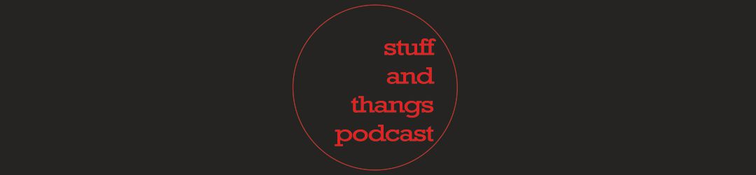 STUFF AND THANGS